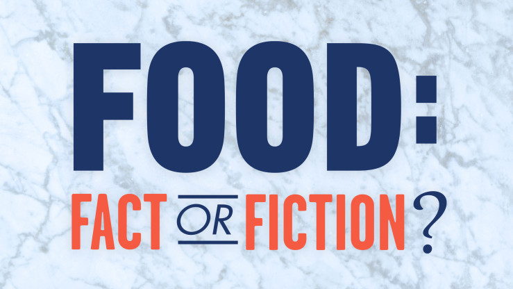 Food: Fact or Fiction?