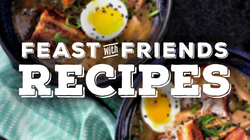 Feast with Friends: The Recipes